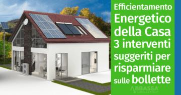 Efficientamento Energetico della Casa: 3 interventi suggeriti per risparmiare sulle bollette