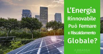 L'Energia Rinnovabile Può Fermare Il Riscaldamento Globale?