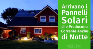 Pannelli Solari che producono corrente anche di notte
