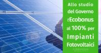 Allo studio del Governo l'aumento dell'ecobonus al 100% per impianti fotovoltaici
