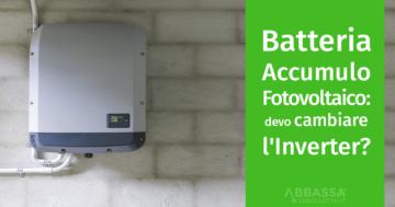 Batteria di accumulo per fotovoltaico: bisogna cambiare inverter?