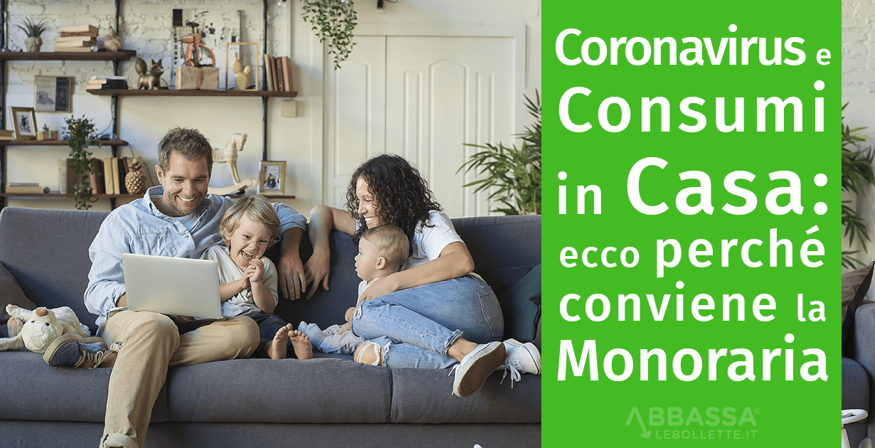 Coronavirus e Consumi in Casa: ecco perché ti conviene la Monoraria