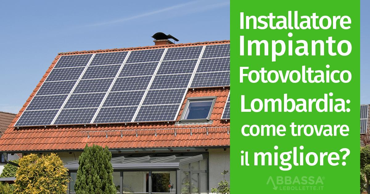Installatore impianto fotovoltaico Lombardia: come trovare il migliore
