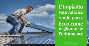 Il tuo Impianto Fotovoltaico rende poco? Ecco come migliorare le performance