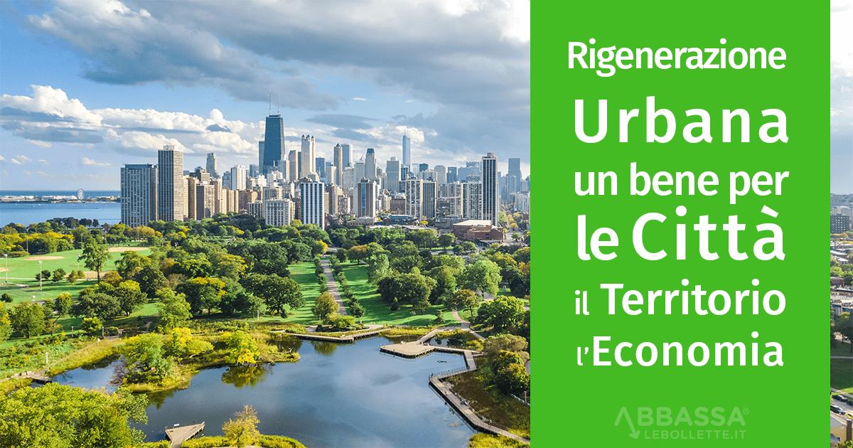La Rigenerazione Urbana, un bene per le città, per il territorio e per l'economia