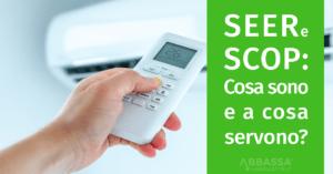 SEER e SCOP: Cosa sono e a cosa servono?
