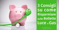 3 Consigli su come risparmiare sulle bollette Luce e Gas