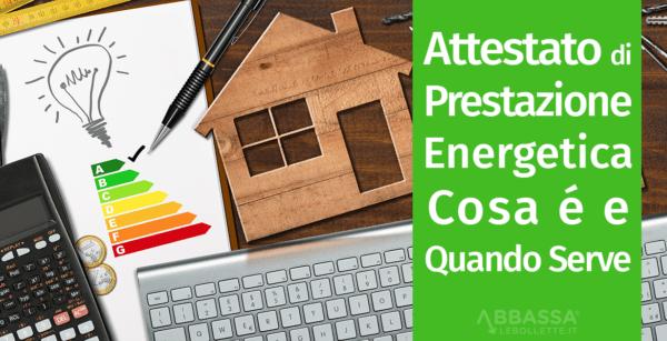 Attestato di Prestazione Energetica: Cosa è e Quando Serve