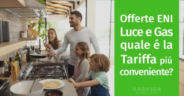 Offerta ENI Luce e Gas: quale tariffa è più conveniente?