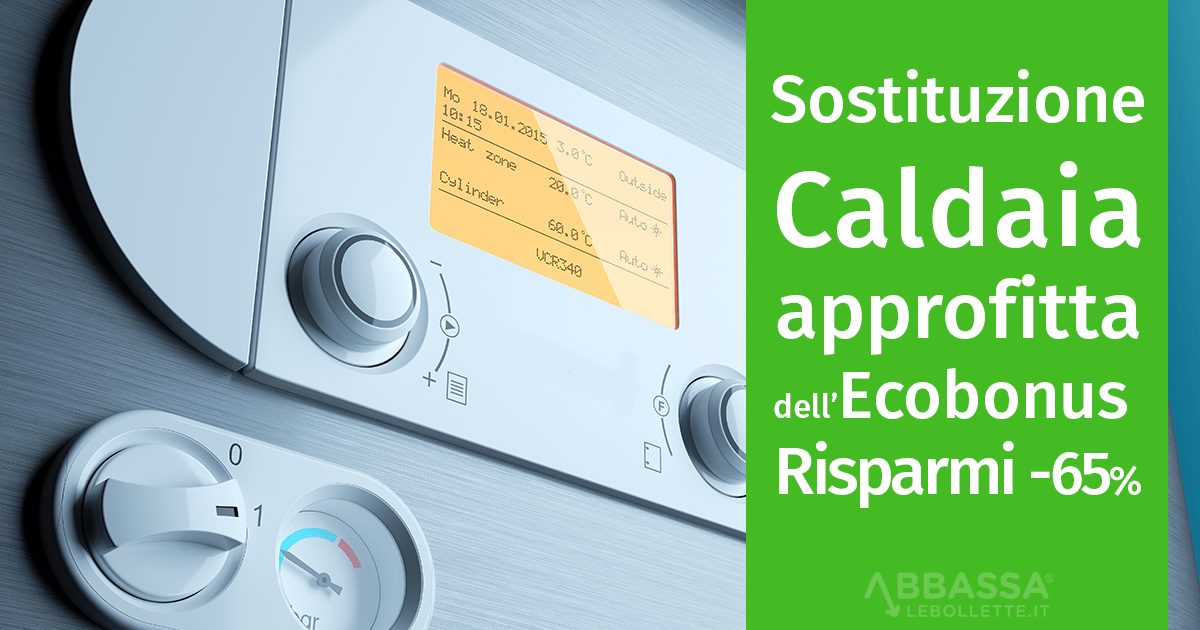 Sostituzione Caldaia: approfitta dell'Ecobonus e Risparmi fino al -65%