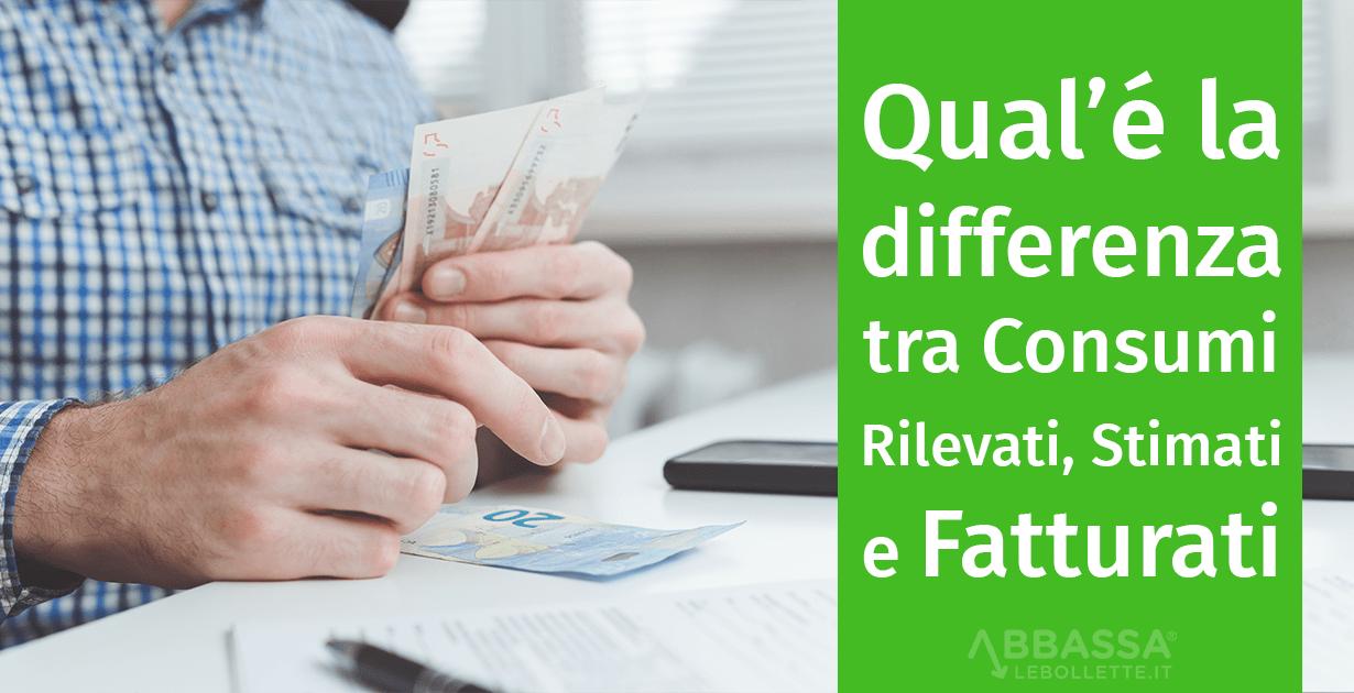 Qual è la differenza tra Consumi Rilevati, Stimati e Fatturati
