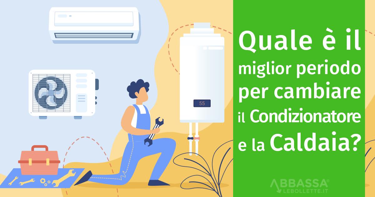 Qual è il miglior periodo per cambiare il condizionatore e la caldaia?