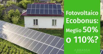 Fotovoltaico ed Ecobonus: Meglio 50% o 110%?