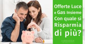 Offerte Luce e Gas Insieme: con quali si Risparmia di più?