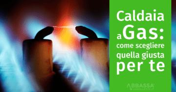 Caldaia a Condensazione a Gas: come scegliere quella giusta per te