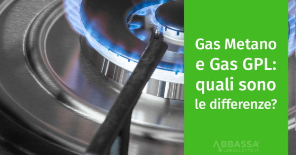 Gas Metano e Gas GPL: quali sono le differenze?