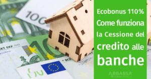 Ecobonus al 110% e come funziona la cessione del credito alle banche