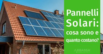 Pannelli Solari: cosa sono e quanto costano?