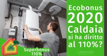 Ecobonus 2020 Caldaia: si ha diritto al 110%?