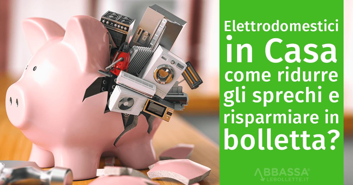 Elettrodomestici in Casa: come ridurre gli sprechi e risparmiare in bolletta?