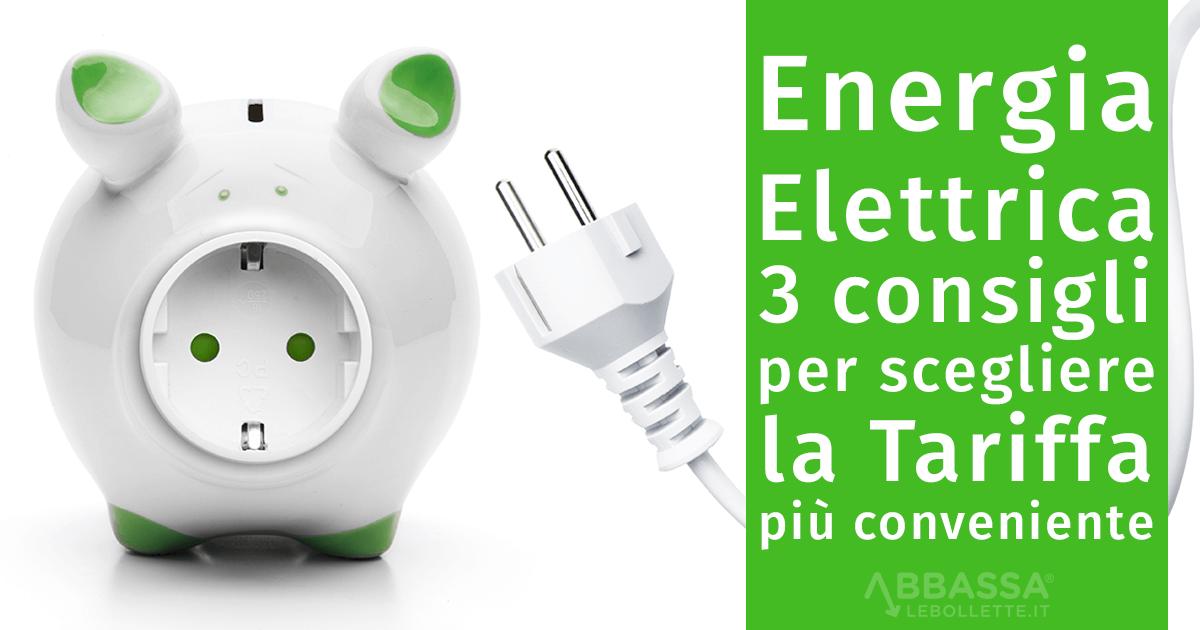 Energia Elettrica: 3 consigli per scegliere la Tariffa più conveniente