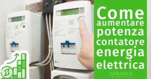 Come aumentare la potenza del contatore per l'energia elettrica?
