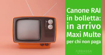 Canone RAI in Bolletta: in arrivo Maxi multe per chi non lo paga