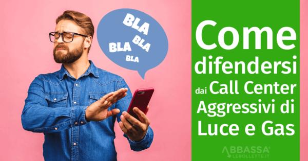 Come difendersi dai Call Center Aggressivi di Luce e Gas