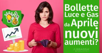 Bollette Luce e Gas: da Aprile nuovi aumenti?