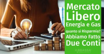 Mercato Libero Energia e Gas: quanto si Risparmia? Abbiamo fatto due conti