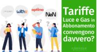 Tariffe Luce e Gas in Abbonamento: convengono davvero?