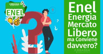 Enel Energia Mercato Libero: ma Conviene davvero?