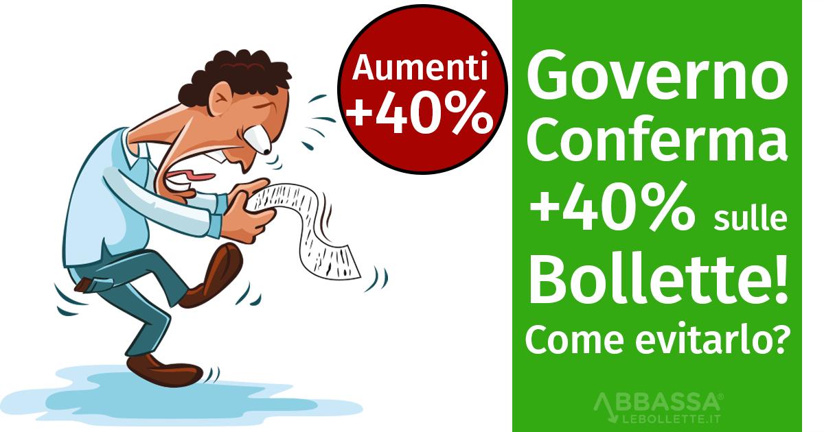 Governo Conferma: +40% sulle bollette! Come evitarlo?
