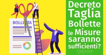 Decreto Taglia Bollette: le misure saranno sufficienti a Tutelare gli Italiani?