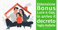 Estensione Bonus Luce e Gas: in arrivo il decreto Taglia Bollette
