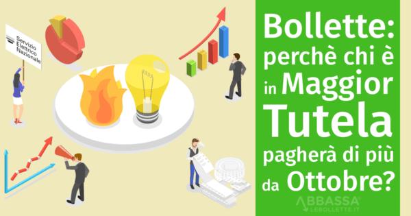 Bollette: perché chi è in Maggior Tutela pagherà di più da Ottobre?